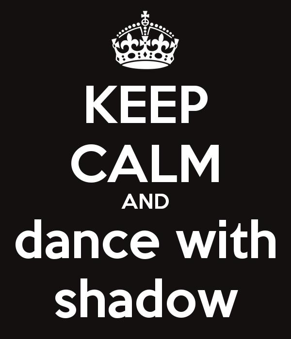 keep-calm-and-dance-with-shadow
